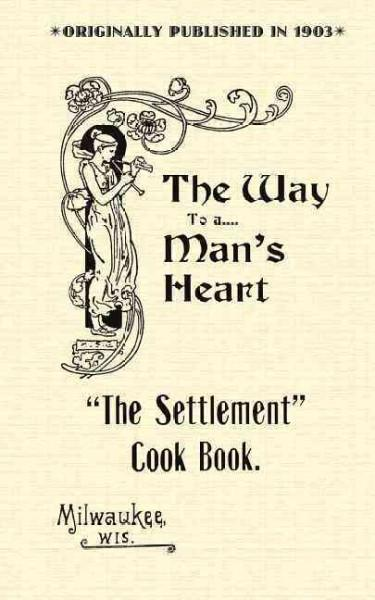 The Settlement Cook Book: The Way to a Man's Heart (Paperback)