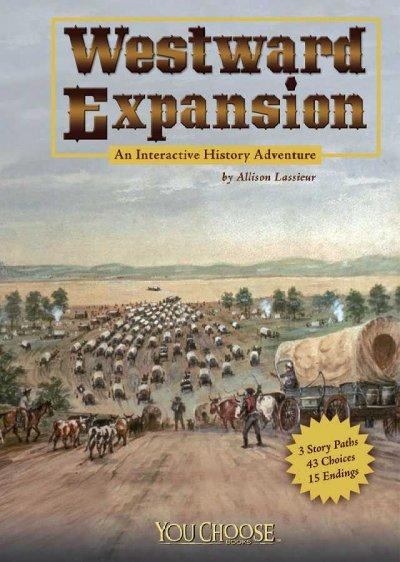 Westward Expansion: An Interactive History Adventure (Paperback)