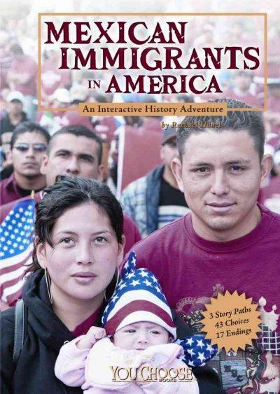 Mexican Immigrants in America: An Interactive History Adventure (Hardcover)