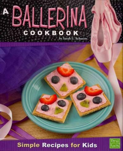 A Ballerina Cookbook: Simple Recipes for Kids (Hardcover)