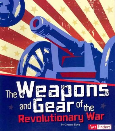 The Weapons and Gear of the Revolutionary War (Paperback)
