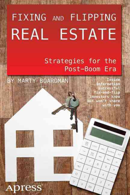 Fixing and Flipping Real Estate: Strategies for the Post-Boom Era (Paperback)
