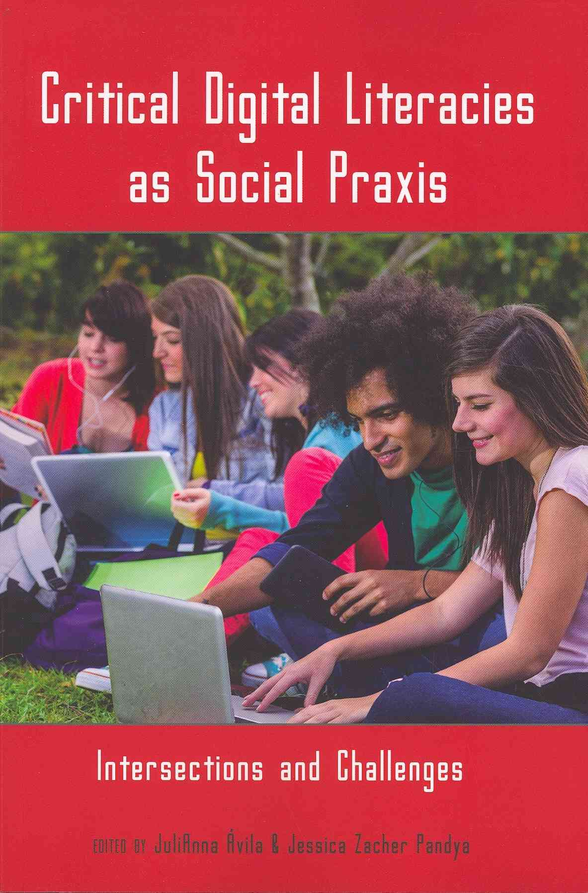 Critical Digital Literacies As Social Praxis: Intersections and Challenges (Paperback)
