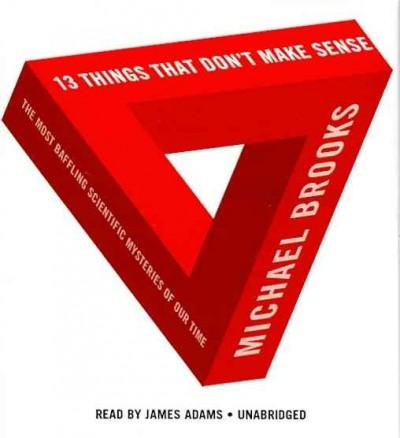 13 Things That Don't Make Sense: The Most Baffling Scientific Mysteries of Our Time (CD-Audio)