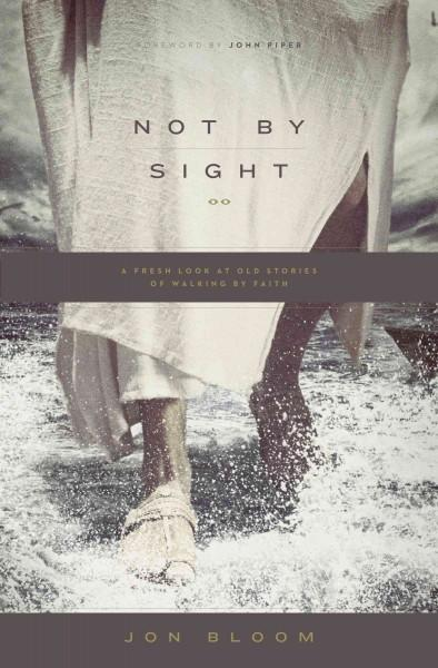 Not by Sight: A Fresh Look at Old Stories of Walking by Faith (Paperback)