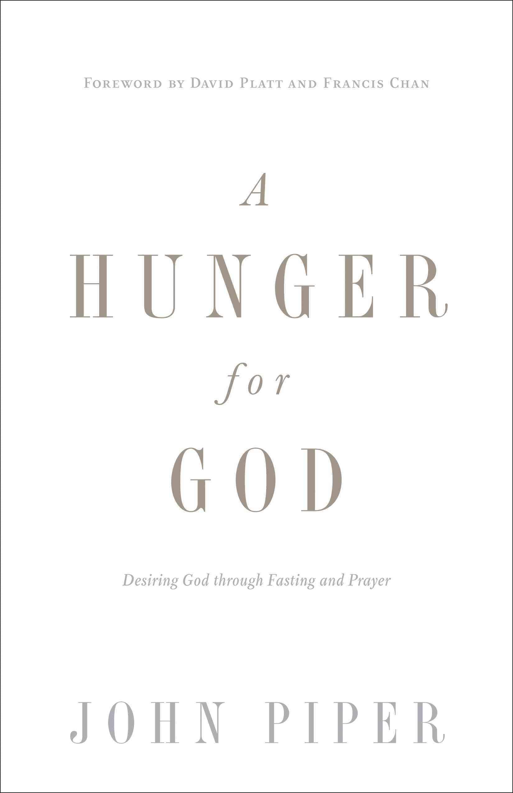 A Hunger for God: Desiring God Through Fasting and Prayer (Paperback)