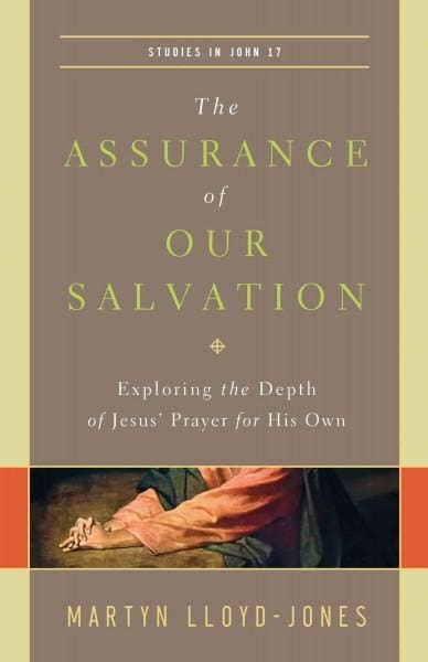 The Assurance of Our Salvation: Exploring the Depth of Jesus' Prayer for His Own: Studies in John 17 (Paperback)