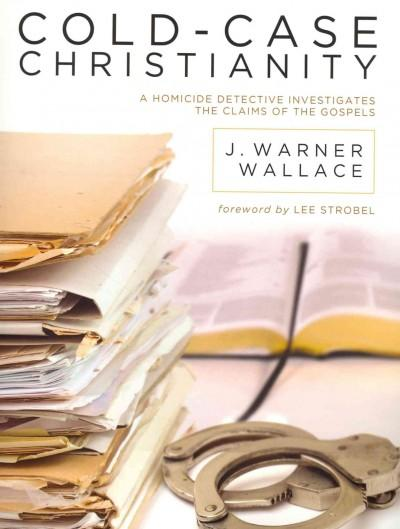 Cold-Case Christianity: A Homicide Detective Investigates the Claims of the Gospels (Paperback)