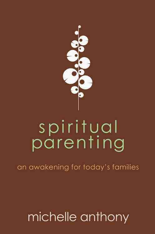 Spiritual Parenting: An Awakening for Today's Families (Paperback)