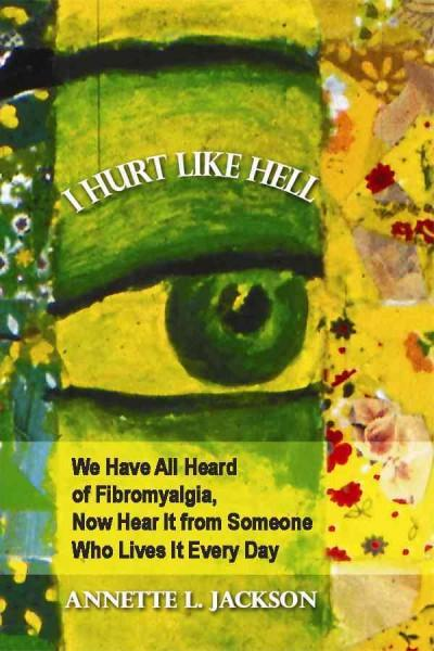 I Hurt Like Hell: We Have All Heard of Fibromyalgia, Now Hear It from Someone Who Lives It Every Day (Paperback)