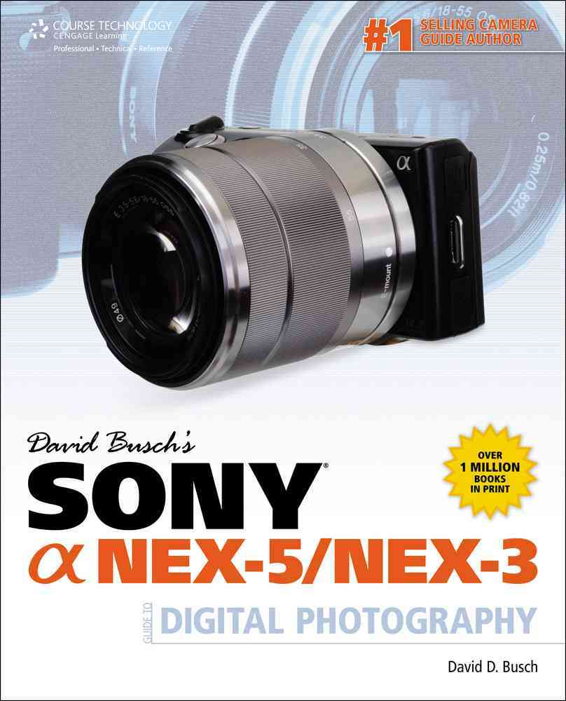David Busch's Sony Alpha Nex-5/Nex-3 Guide to Digital Photography (Paperback)