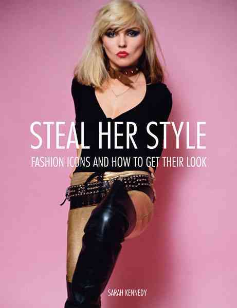 Steal Her Style: Iconic Fashion Looks and How to Get Their Look (Paperback)