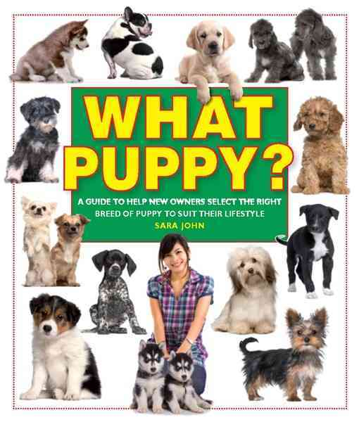 What Puppy?: A Guide to Help New Owners Select the Right Breed of Puppy to Suit Their Lifestyle (Paperback)
