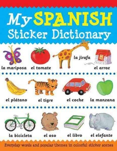 My Spanish Sticker Dictionary: Everyday Words and Popular Themes in Colorful Sticker Scenes (Paperback)