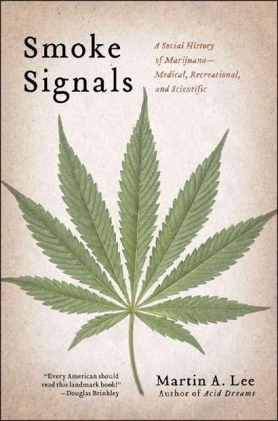 Smoke Signals: A Social History of Marijuana--Medical, Recreational, and Scientific (Hardcover)