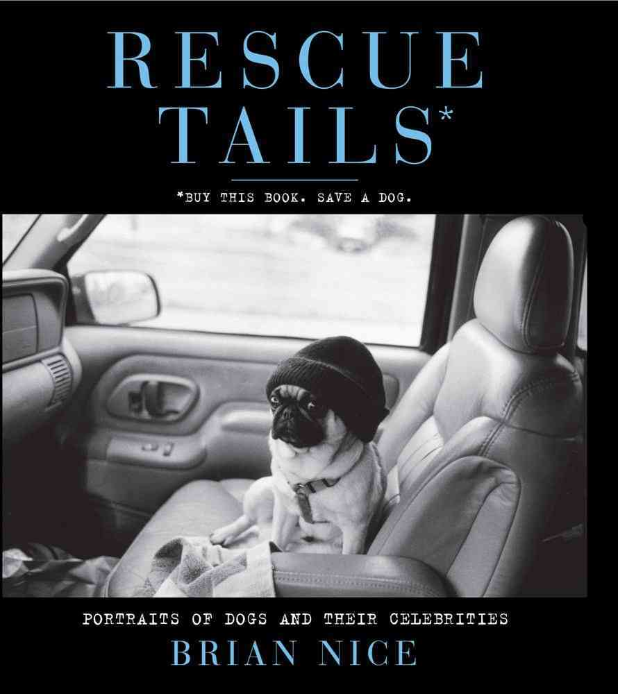 Rescue Tails: Portraits of Dogs and Their Celebrities (Paperback)