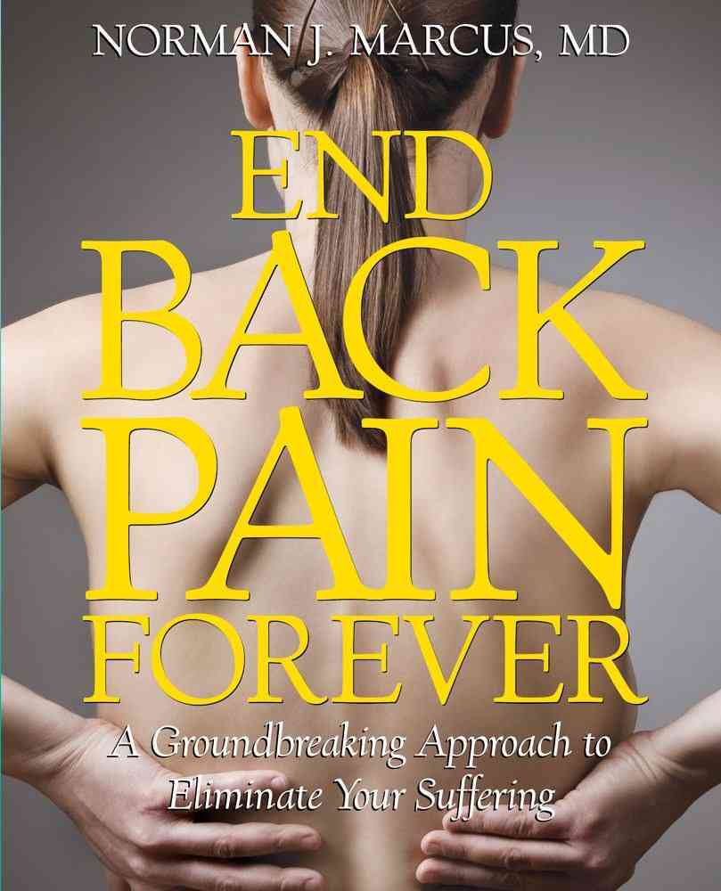 End Back Pain Forever: A Groundbreaking Approach to Eliminate Your Suffering (Paperback)