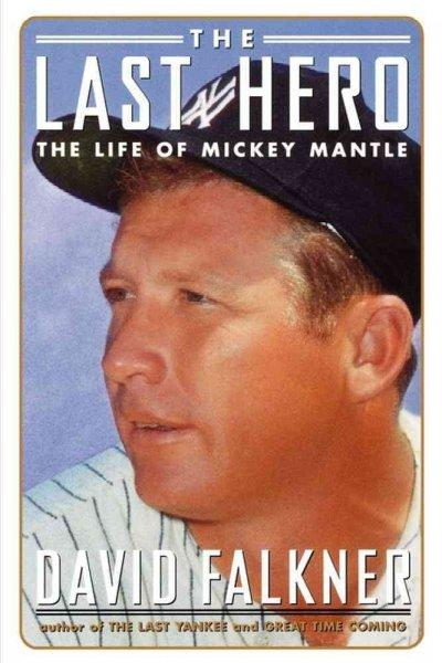 The Last Hero: The Life of Mickey Mantle (Paperback)