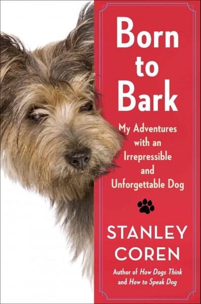 Born to Bark: My Adventures With an Irrepressible and Unforgettable Dog (Hardcover)