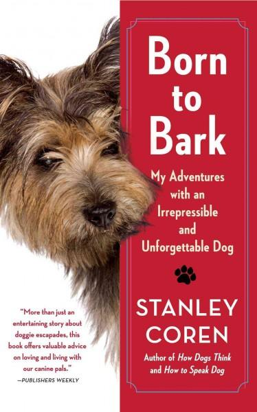 Born to Bark: My Adventures With an Irrepressible and Unforgettable Dog (Paperback)