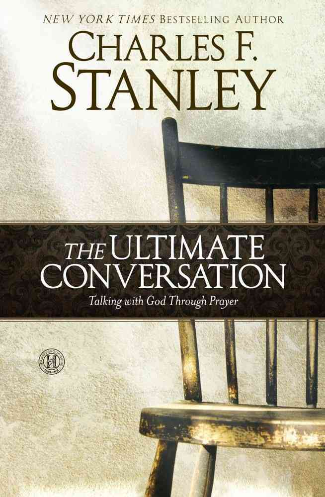The Ultimate Conversation: Talking With God Through Prayer (Hardcover)