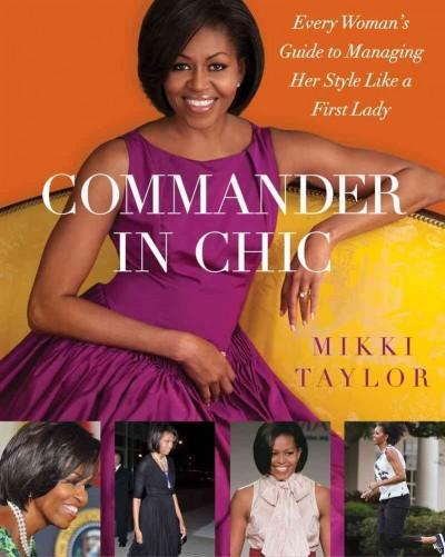 Commander in Chic: Every Woman's Guide to Managing Her Style Like a First Lady (Hardcover)