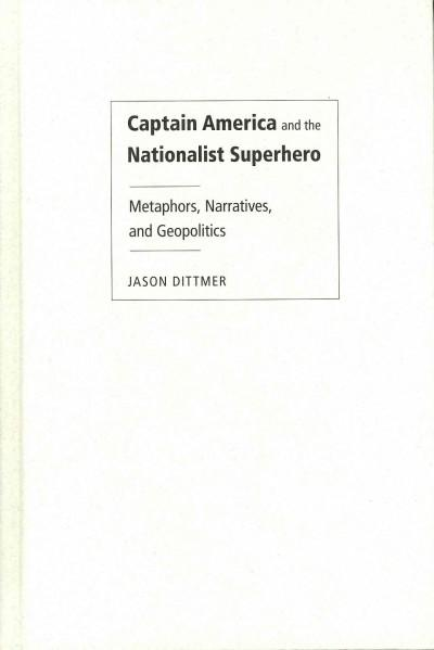 Captain America and the Nationalist Superhero: Metaphors, Narratives, and Geopolitics (Hardcover)