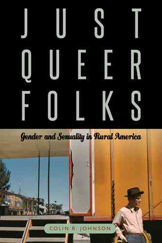 Just Queer Folks: Gender and Sexuality in Rural America (Paperback)