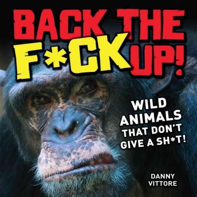 Back the F*ck Up!: Wild Animals That Don't Give a Sh*t! (Paperback)