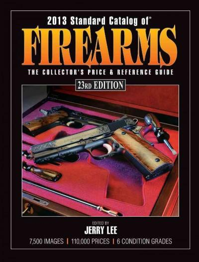 Standard Catalog of Firearms 2013: The Collector's Price & Reference Guide (Paperback)