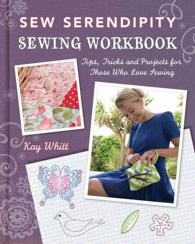 Sew Serendipity Sewing Workbook: Tips, Tricks and Projects for Those Who Love Sewing (Paperback)