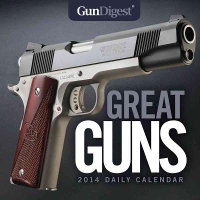 Gun Digest Great Guns 2014 Daily Calendar (Calendar)