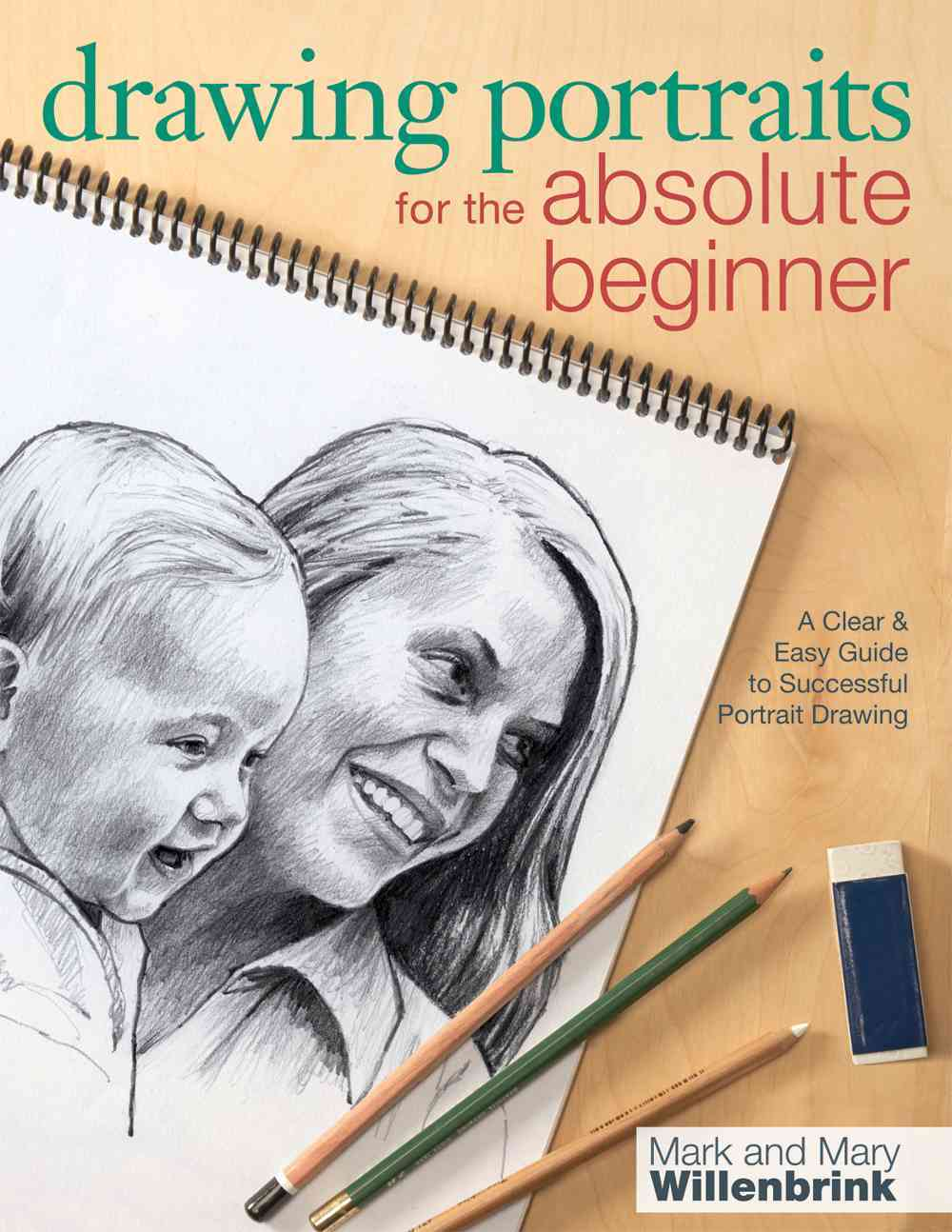 Drawing Portraits for the Absolute Beginner: A Clear & Easy Guide to Successful Portrait Drawing (Paperback)