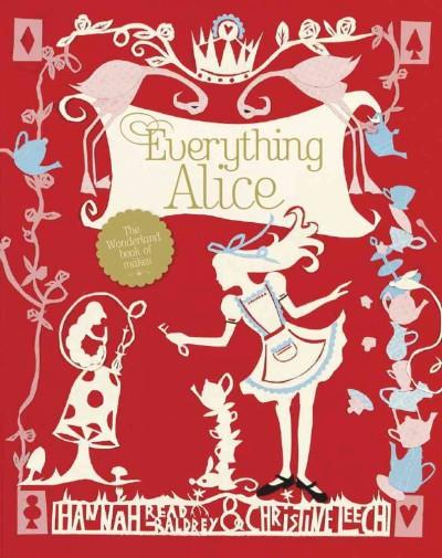 Everything Alice: The Wonderland Book of Makes & Bakes (Paperback)