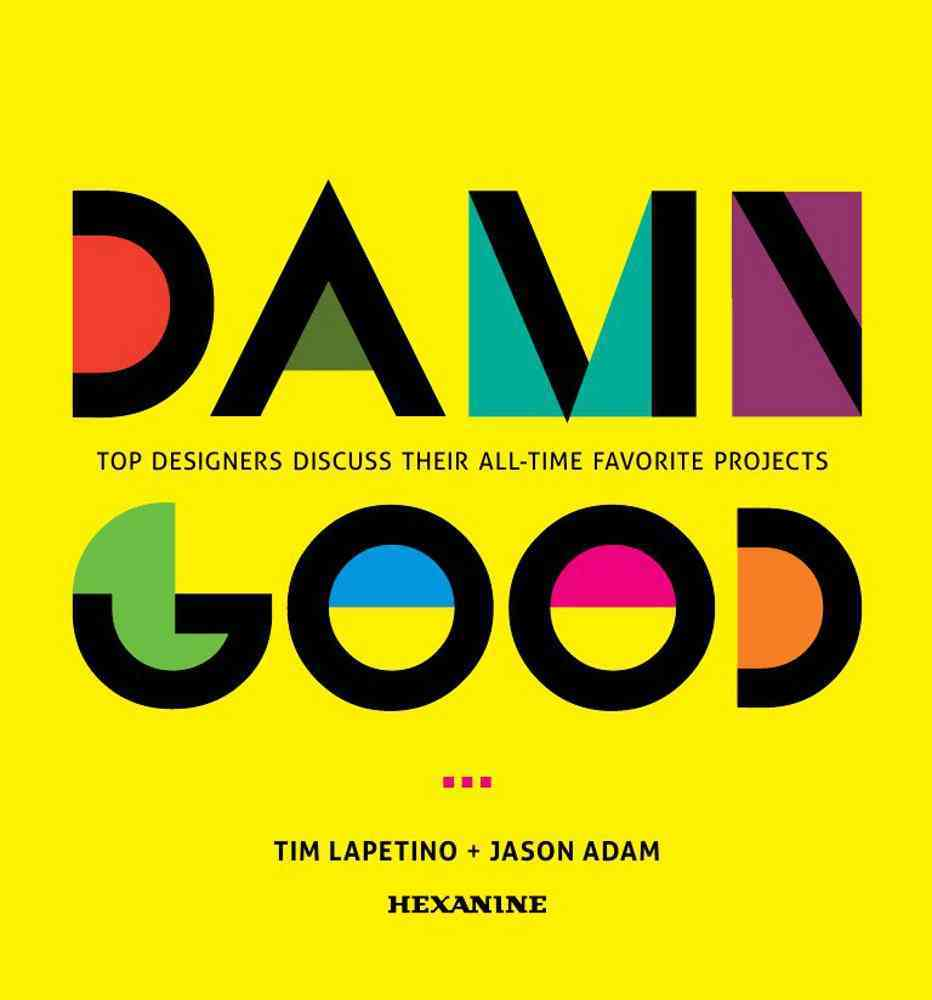 Damn Good: Top Designers Discuss Their All-Time Favorite Projects (Hardcover)