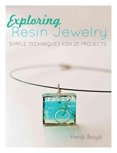 Exploring Resin Jewelry: Simple Techniques for 25 Projects (Paperback)