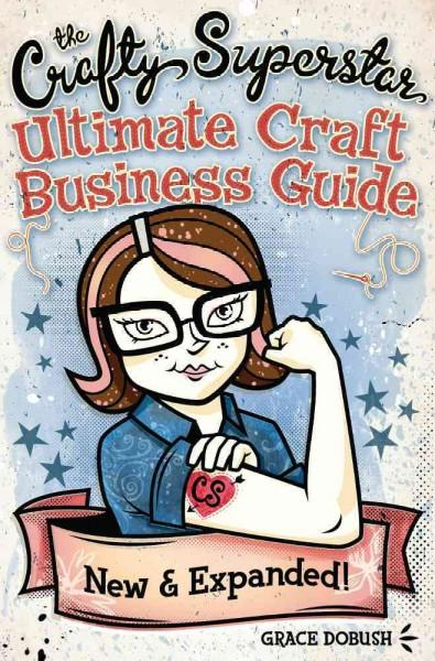 The Crafty Superstar Ultimate Craft Business Guide: An Unconventional Workbook for Managing Your Creative Business (Paperback)