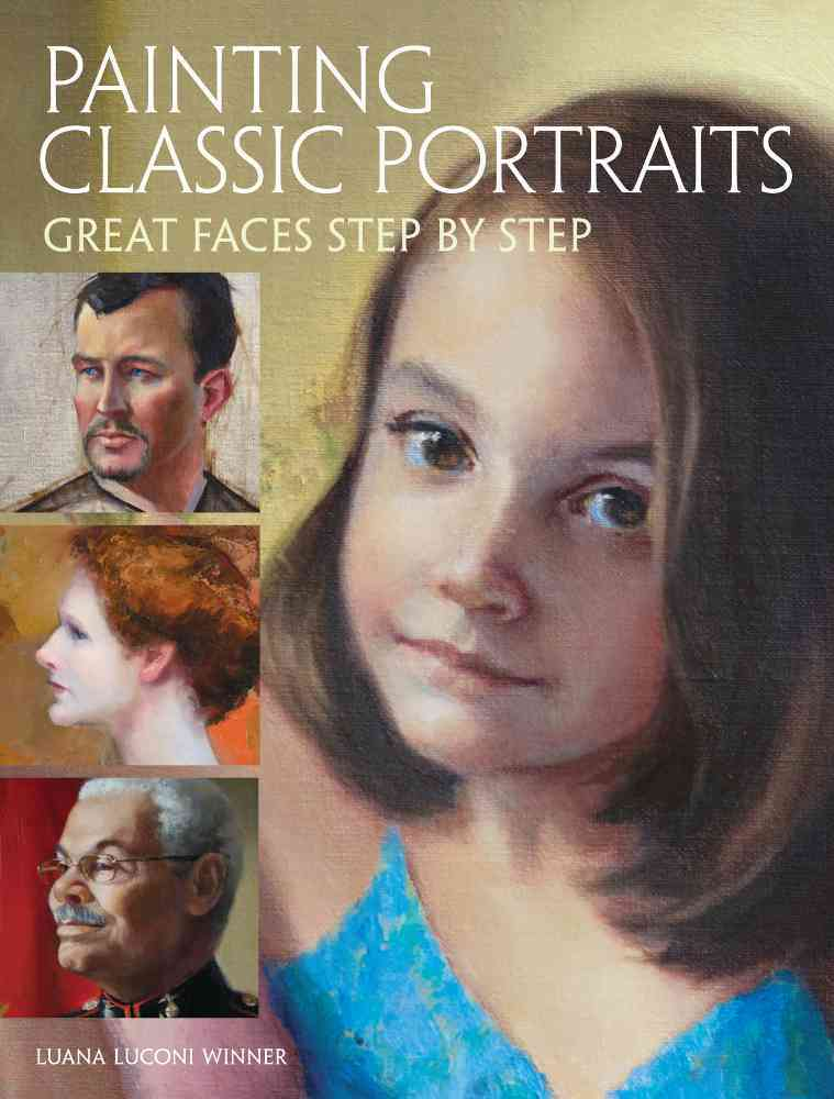 Painting Classic Portraits: Great Faces Step by Step (Hardcover)