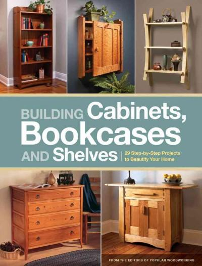 Building Cabinets, Bookcases and Shelves: 29 Step-by-step Projects to Beautify Your Home (Paperback)