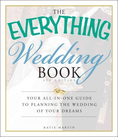 The Everything Wedding Book: Your All-in-One Guide to Planning the Wedding of Your Dreams (Paperback)