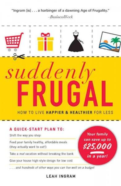 Suddenly Frugal: How to Live Happier & Healthier for Less (Paperback)