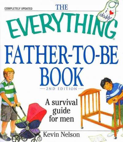 The Everything Father-To-Be Book: A Survival Guide for Men (Paperback)