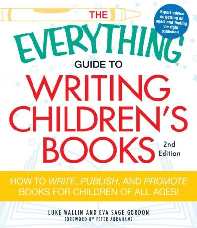 The Everything Guide to Writing Children's Books: How to Write, Publish, and Promote Books for Children of All Ages! (Paperback)