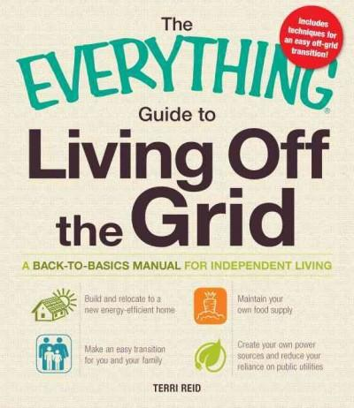 The Everything Guide to Living Off the Grid: A Back-to-Basics Manual for Independent Living (Paperback)