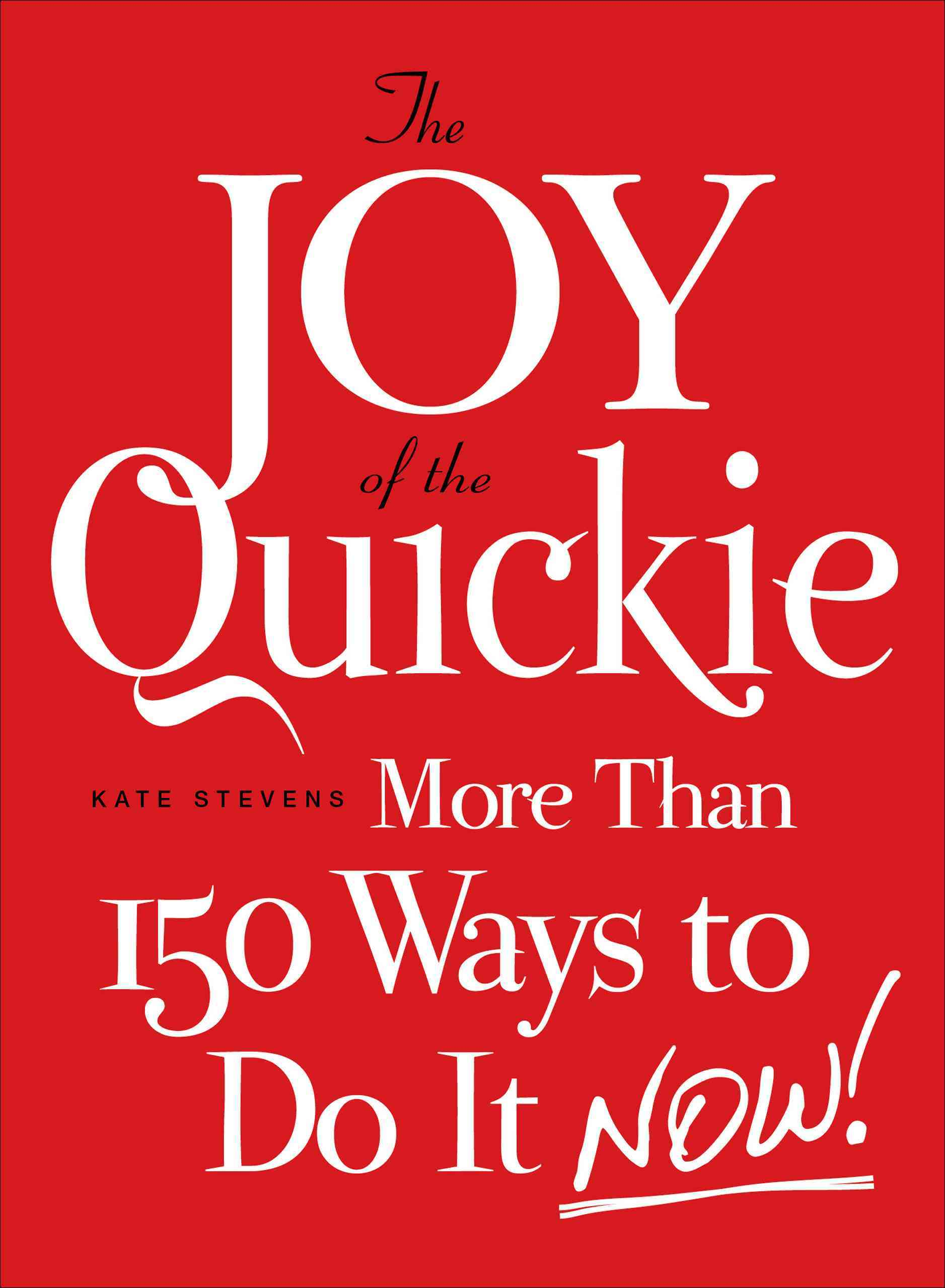 The Joy of the Quickie: More Than 150 Ways to Do It Now! (Paperback)