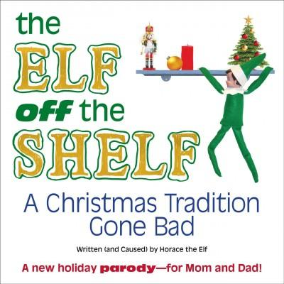 The Elf Off the Shelf: A Christmas Tradition Gone Bad (Hardcover) - Thumbnail 0