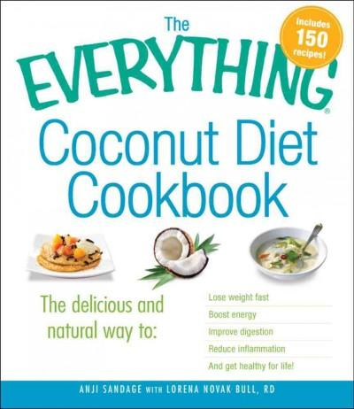 The Everything Coconut Diet Cookbook: The Delicious and Natural Way to: Lose Weight Fast, Boost Energy, Improve D... (Paperback)