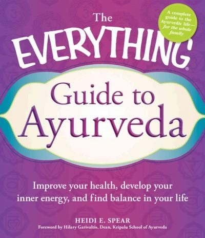 The Everything Guide to Ayurveda: Improve Your Health, Develop Your Inner Energy, and Find Balance in Your Life (Paperback)