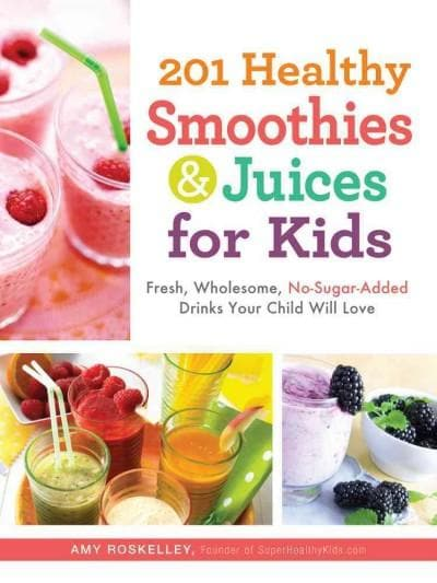 201 Healthy Smoothies & Juices for Kids: Fresh, Wholesome, No-Sugar-Added Drinks Your Child Will Love (Paperback)