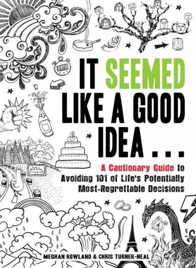 It Seemed Like a Good Idea...: A Cautionary Guide to Avoiding 101 of Life's Potentially Most-Regrettable Decisions (Paperback) - Thumbnail 0